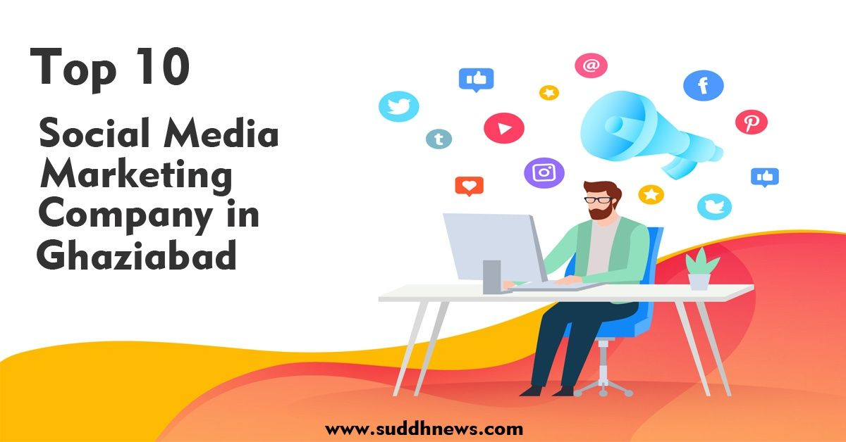 Top 30 Social Media Marketing Company In Ghaziabad (Updated 2021 )