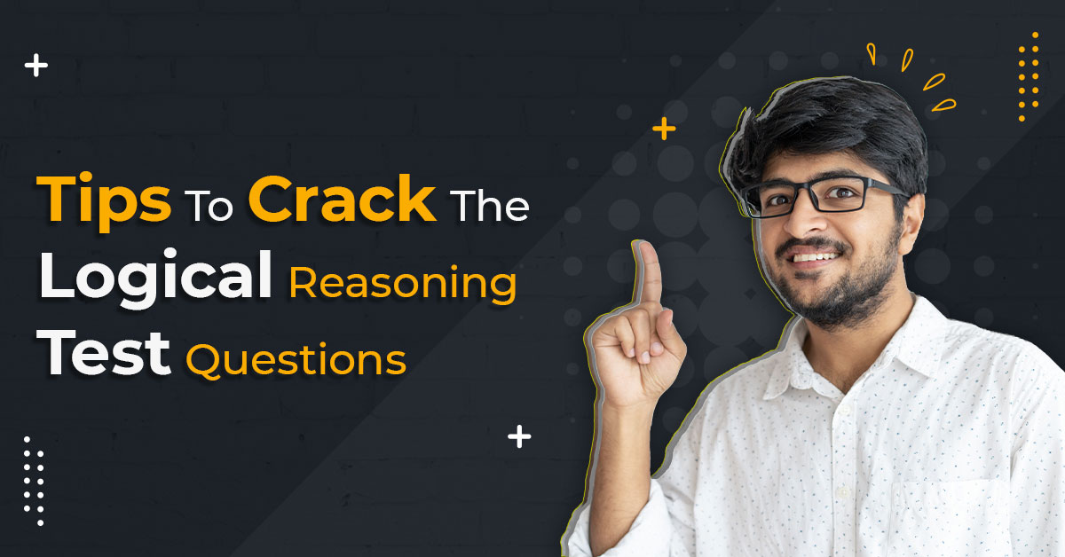Tips To Crack The Logical Reasoning Test Questions