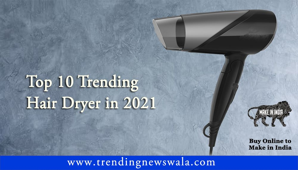 Best Hair Dryer 2021 In India – Buyer's Guide & Reviews!