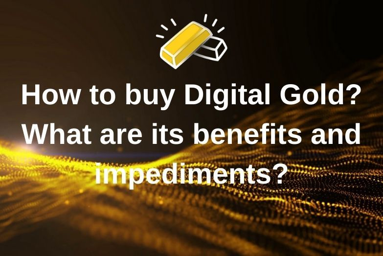 Digital Gold: How to buy Digital Gold? What are its benefits and impediments?