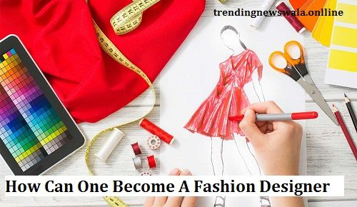 How Can One Become A Fashion Designer