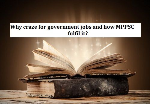 Why craze for government jobs and how MPPSC fulfil it?