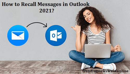 How to Recall Messages in Outlook 2021?